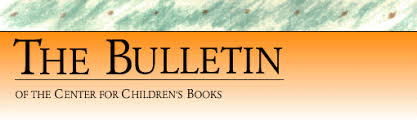 -The Bulletin of the Center for Children's Books